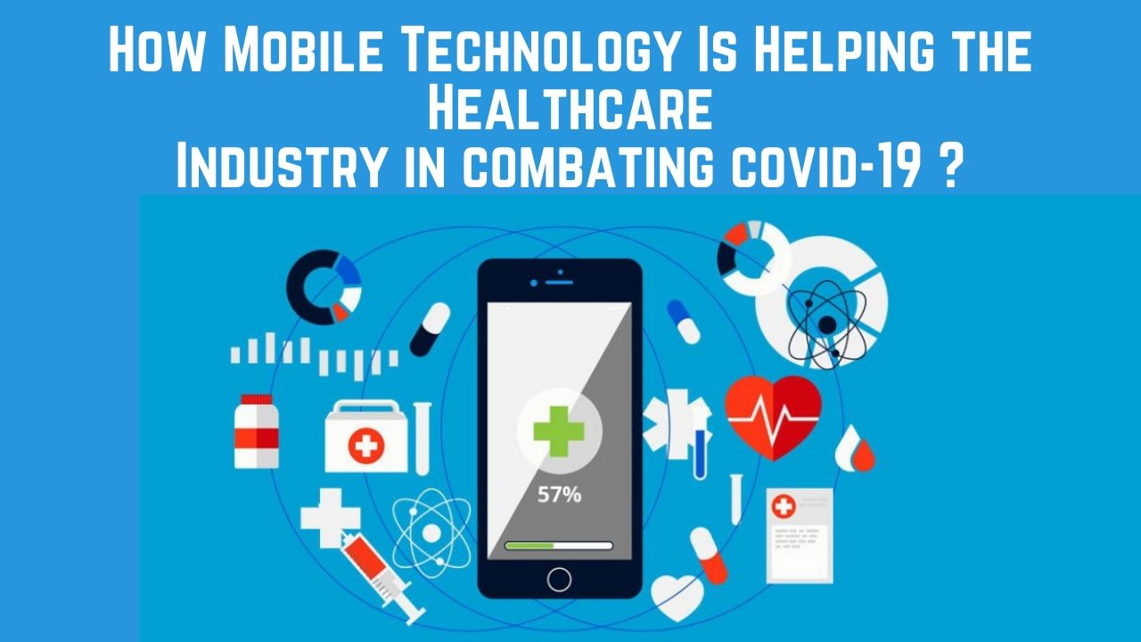 How Mobile Technology Is Helping the Healthcare Industry in combating covid-19